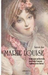 Marie Louise. Erzherzogin Von Osterreich, Kaiserin Der Franzosen, Napoleons Zweite Ehefrau. Biographie 20710438