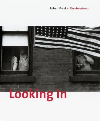 Looking in: Robert Frank's the Americans 9783865218063