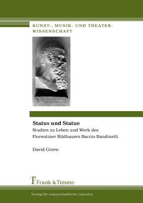 Status Und Statue. Studien Zu Leben Und Werk Des Florentiner Bildhauers Baccio Bandinelli 9783865961549