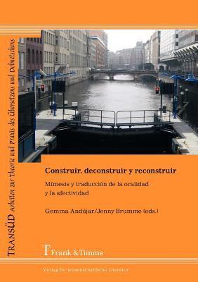 Construir, Deconstruir y Reconstruir. M Mesis y Traducci N de La Oralidad y La Afectividad 9783865962348
