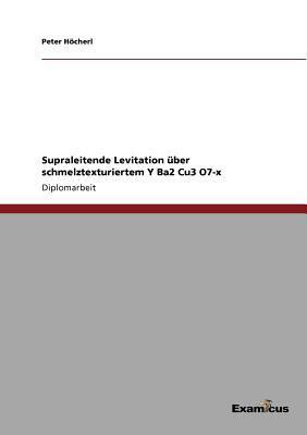 Supraleitende Levitation Ber Schmelztexturiertem y Ba2 Cu3 O7-X 9783867461153