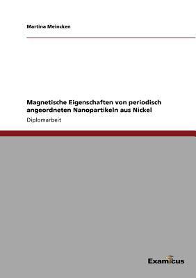 Magnetische Eigenschaften Von Periodisch Angeordneten Nanopartikeln Aus Nickel 9783867463973