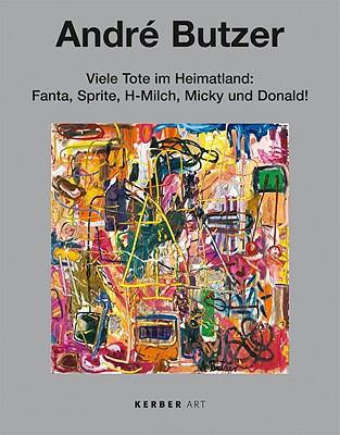 Andre Butzer: Viele Tote Im Heimatland: Fanta, Sprite, H-Milch, Micky Und Donald!: Gemalde/Paintings 1999-2008 9783866782976