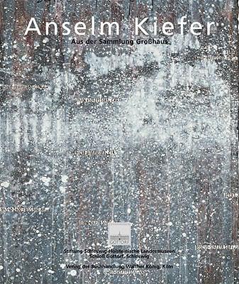 Anselm Kiefer: Objekte, Gemalde Und Arbeiten Auf Papier Aus der Sammlung Grobhaus 9783865604538