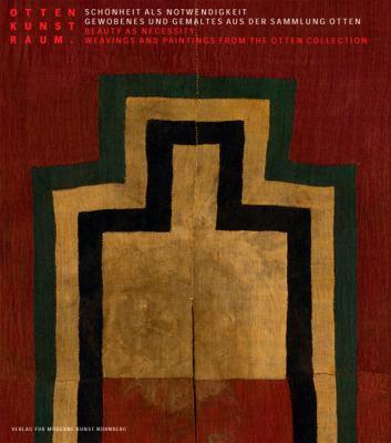 Schonheit Als Notwendigkeit/Beauty As Necessity: Gewobenes Und Gemaltes Aus der Sammlung Otten/Weavings And Paintings From The Otten Collection 9783869841366