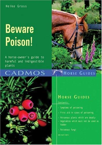 Beware Poison!: A Horse-Owner's Guide to Harmful and Indigestible Plants 9783861279501