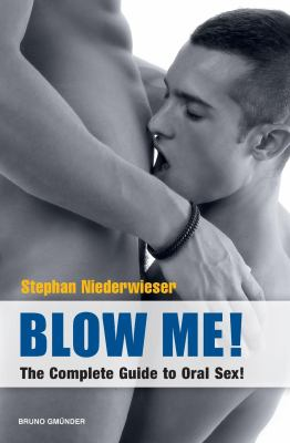Blow Me!: The Complete Guide to Oral Sex! 9783867871150