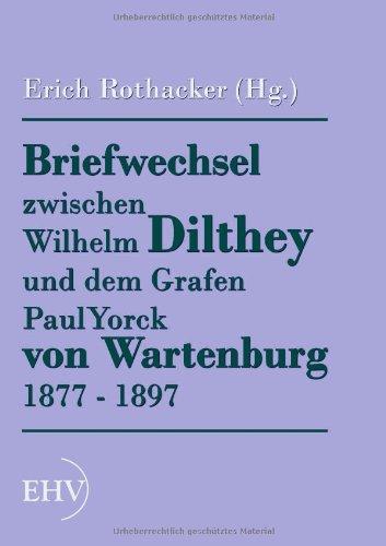 Briefwechsel Zwischen Wilhelm Dilthey Und Dem Grafen Paul Yorck Von Wartenburg 1877 - 1897 9783867416467
