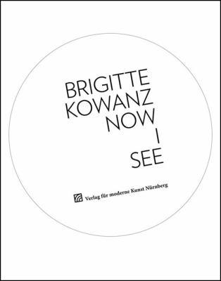 Brigitte Kowanz: Now I See 9783869841410
