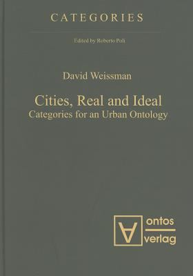 Cities, Real and Ideal: Categories for an Urban Ontology 9783868380828