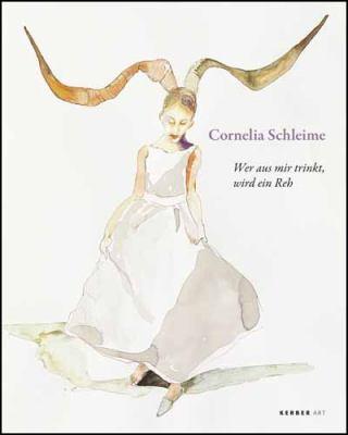 Cornelia Schleime: Wer Aus Mir Trinkt, Wird Ein Reh/Whoever Drinks from Me Will Turn Into a Deer 9783866784161
