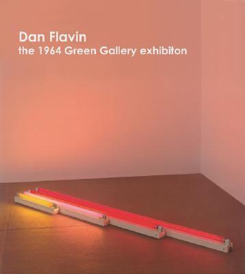 Dan Flavin: 1964 Green Gallery Exhibition 9783865216793