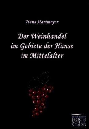 Der Weinhandel Im Gebiete Der Hanse Im Mittelalter 9783867415897