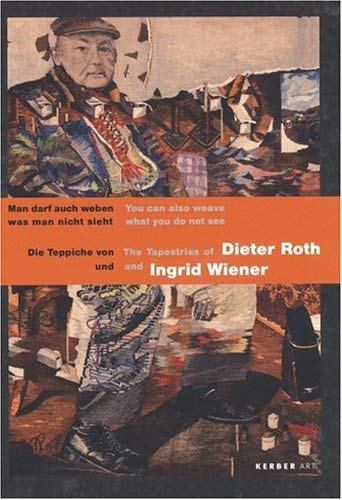 Die Teppiche Von Dieter Roth Und Ingrid Wiener/The Tapestries Of Dieter Roth And Ingrid Wiener 9783866781047