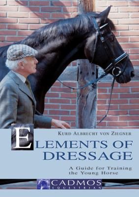 Elements of Dressage: A Guide for Training the Young Horse 9783861279020