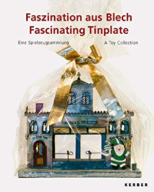 Faszination Aus Blech/Fascinating Tinplate: Eine Spielzeugsammlung/A Toy Collection 9783866781818