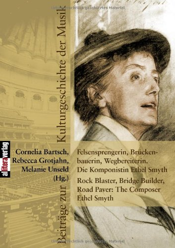 Felsensprengerin, Br Ckenbauerin, Wegbereiterin. Die Komponistin Ethel Smyth Rock Blaster, Bridge Builder, Road Paver: The Composer Ethel Smyth 9783869060682