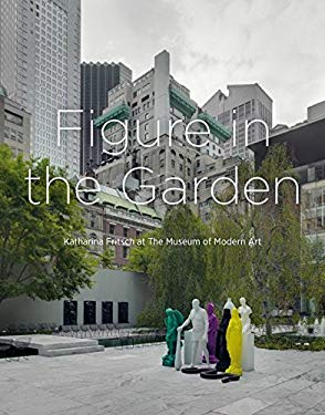 Figure in the Garden: Katharina Fritsch at the Museum of Modern Art 9783863353582