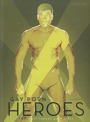 Gay Porn Heroes: 100 Most Famous Porn Stars 9783867871693