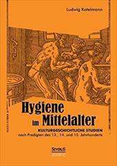 Hygiene Im Mittelalter - Kotelmann, Ludwig