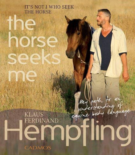It's Not I Who Seek the Horse, the Horse Seeks Me: My Path to an Understanding of Equine Body Language 9783861279754