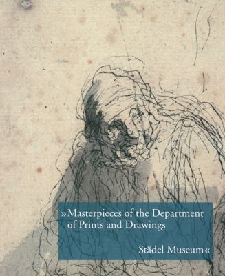 Masterpieces of the Department of Prints and Drawings: Stadel Museum 9783865681775
