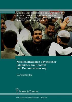 Medienstrategien Gyptischer Islamisten Im Kontext Von Demokratisierung 9783865963611