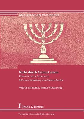 Nicht Durch Geburt Allein. Bertritt Zum Judentum. Mit Einer Einleitung Von Pinchas Lapide 9783865960795