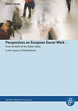 Perspectives on European Social Work: From the Birth of the Nation State to the Impact of Globalisation 9783866490086
