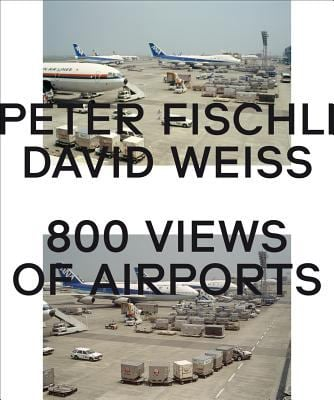 Peter Fischli & David Weiss: 800 Views of Airports 9783865609328