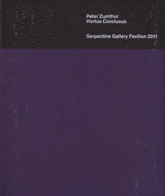 Peter Zumthor: Hortus Conclusus: Serpentine Gallery Pavilion 2011. 9783863350550