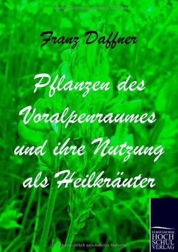 Pflanzen Des Voralpenraumes Und Ihre Nutzung ALS Heilkr Uter 9783867413541