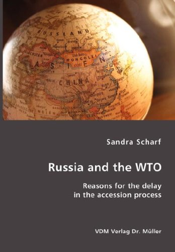 Russia and the Wto: Reasons for the Delay in the Accession Process 9783865509055
