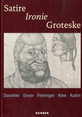 Satire, Irony and the Grotesque: Klee, Kubin, Daumier, Ensor, Feininger 9783866788138