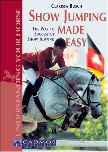 Show Jumping Made Easy: The Way to Successful Show Jumping 9783861279075