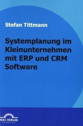 Systemplanung Im Kleinunternehmen Mit Erp Und Crm Software 9783868152609