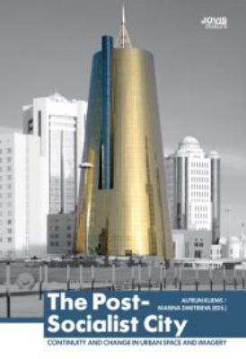 The Post-Socialist City: Continuity and Change in Urban Space and Imagery 9783868590180