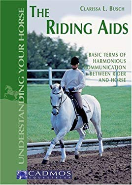 The Riding Aids: Basic Terms of Harmonious Communication Between Rider and Horse 9783861279051