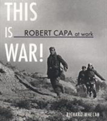 This Is War!: Robert Capa at Work