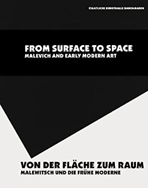 Von der Flache Zum Raum/From Surface To Space: Malewitsch Und die Fruhe Moderne/Malevich And Early Modern Art 9783865605573