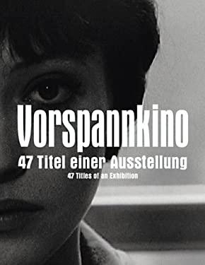 Vorspannkino: 47 Titel Einer Ausstellung/47 Titles Of An Exhibition 9783865608765