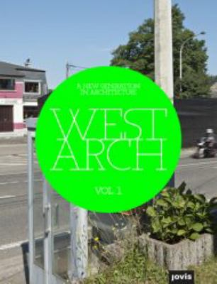 West Arch, Volume 1: A New Generation in Architecture 9783868590791