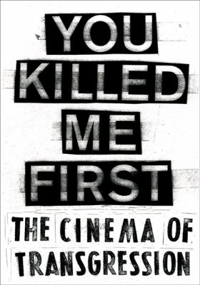 You Killed Me First: The Cinema of Transgression 9783863351571