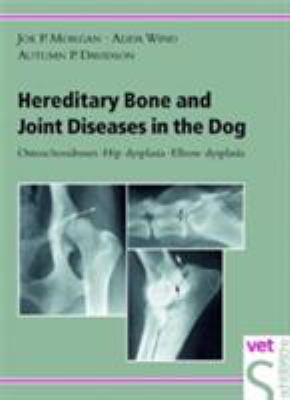 Hereditary Bone and Joint Diseases in the Dog: Osteochondroses, Hip Dysplasia, Elbow Dysplasia 9783877065488