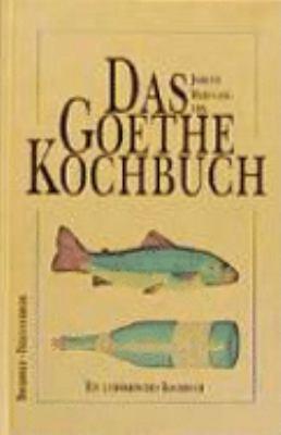 Johann Wolfgang Von Goethe Kochbuch: Ein Literarisches Kochbuch 9783877168660
