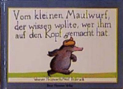 Vom Kleinen Maulwurf, der Wissen Wollte, Wer Ihm Auf Den Kopf Gemacht Hat 9783872947796