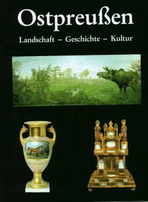 Ostpreussen: Landschaft, Geschichte, Kultur Im Ostpreussischen Landesmuseum Luneburg 9783880428126