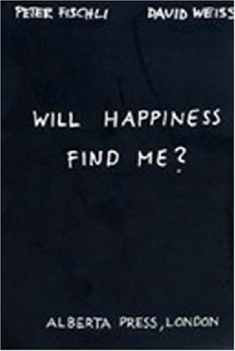 Peter Fischli & David Weiss: Will Happiness Find Me? 9783883757230