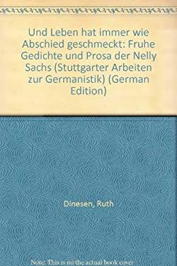 Und Leben hat immer wie Abschied geschmeckt: Frühe Gedichte und Prosa der Nelly Sachs (Stuttgarter Arbeiten zur Germanistik) (German Edition) - Dinesen, Ruth