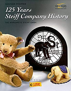 125 Years Steiff Company History: The Margaret Steiff Gmbh 9783898805353